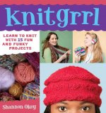 Knitgrrl: Learn to Knit with 15 Fun and Funky Patterns