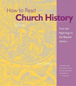 How to Read Church History Volume 1: From the Beginnings to the Fifteenth Century