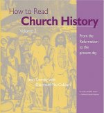 How to Read Church History: From the Reformation to the Present Day