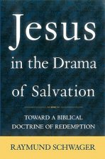 Jesus in the Drama Salvation: Toward a Biblical Doctrine of Redemption