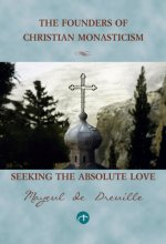 Seeking the Absolute Love: The Founders of Christian Monasticism