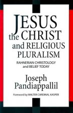 Jesus the Christ and Religious Pluralism: Rahnerian Christology and Belief Today