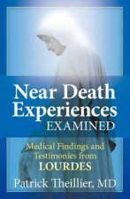 Near Death Experience Examined: Medical Findings and Testimonies from Lourdes