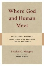 Where God Meets Human: The Paschal Mystery, Priesthood and Sacrifice Among the Igbos