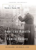American Apostle of the Family Rosary: A Life of Patrick J. Petyon, CSC