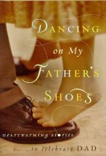 Dancing on My Father's Shoes: Heartwarming Stories to Celebrate Dad