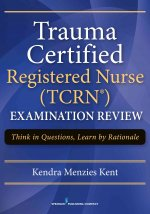 Trauma Certified Registered Nurse Ncents Examination Review: Think in Questions, Learn by Rationales