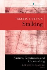 Perspectives on Stalking: Victims, Perpetrators, and Cyberstalking