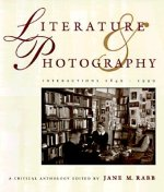 Literature and Photography: Interactions 1840-1990: A Critical Anthology