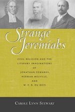 Strange Jeremiahs: Civil Religion and the Literary Imaginations of Jonathan Edwards, Herman Melville, and W. E. B. Du Bois