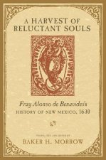 A Harvest of Reluctant Souls: Fray Alonso de Benavides's History of New Mexico, 1630