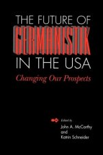 The Future of Germanistik in the USA: Changing Our Prospects