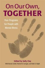 On Our Own, Together: Peer Programs for People with Mental Illness
