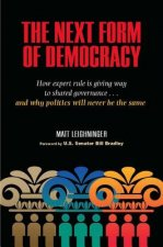 The Next Form of Democracy: How Expert Rule Is Giving Way to Shared Governance and Why Politics Will Never Be the Same