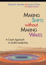 Making Shifts Without Making Waves: A Coach Approach to Soulful Leadership