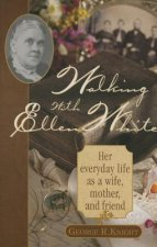 Walking with Ellen White: The Human Interest Story