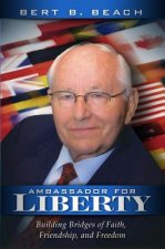 Ambassador for Liberty: Building Bridges of Faith, Friendship, and Freedom