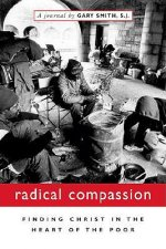 Radical Compassion: Finding Christ in the Heart of the Poor