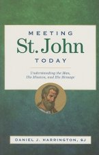 Meeting St. John Today: Understanding the Man, His Mission, and His Message