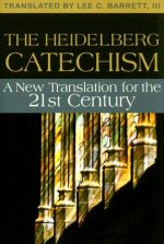 The Heidelberg Catechism: A New Translation for the Twenty-First Century