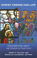 Christ, Creeds and Life: Conversations about the Center of Our Faith