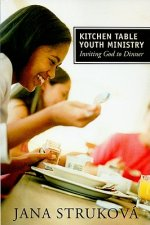 Kitchen Table Youth Ministry: Inviting God to Dinner