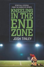 Kneeling in the End Zone: Spiritual Lessons from the World of Sports