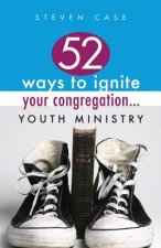 52 Ways to Ignite Your Congregation... Youth Ministry