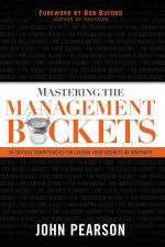 Mastering the Management Buckets: 20 Critical Competencies for Leading Your Business or Nonprofit