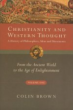 Christianity and Western Thought, Volume One: A History of Philosophers, Ideas and Movements: From the Ancient World to the Age of Enlightenment