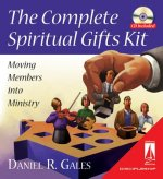 The Complete Spiritual Gifts Kit: Moving Members Into Ministry