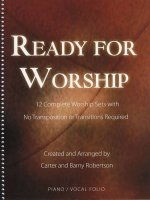 Ready for Worship: 12 Complete Worship Sets with No Transpositions or Transitions Required