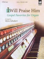I Will Praise Him: Gospel Favorites for Organ