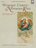 Worship Christ, the Newborn King: Blending Carols and Classics