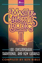 Master Chorus Book II: 100 Contemporary, Traditional, and New Choruses