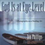 God Is at Eye Level: Photography as a Healing Art