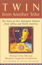 Twin from Another Tribe: The Story of Two Shamanic Healers from Africa and North America