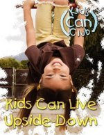 Kids Can Live Upside-Down