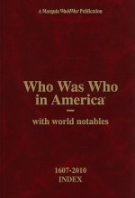 Who Was Who in America with World Notables, 1607-2010: Index for Volumes I-XXXI and Historical Volume