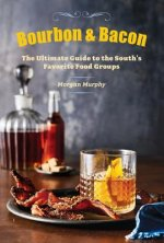 Southern Living Bourbon & Bacon: The Ultimate Guide to the South's Favorite Foods