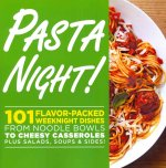 Pasta Night!: 101 Flavor-Packed Weeknight Dishes from Noodle Bowls to Cheesy Casseroles Plus Salads, Soups, & Sides!