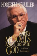 Prayer: My Soul's Adventure with God: A Spiritual Autobiography
