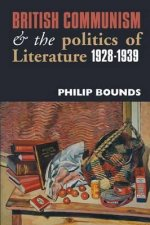 British Communism and the Politics of Literature, 1928-1939