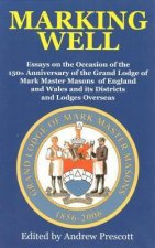 Marking Well: Essays on the Occasion of the 150th Anniversary of the Grand Lodge of Mark Master Masons of England and Wales and Its