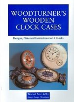 Woodturner's Wooden Clock Cases: Designs, Plans and Instructions for 5 Clocks