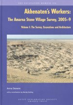 Akhenaten's Workers: The Amarna Stone Village Survey, 2005-9. Volume I. the Survey, Excavations and Architecture