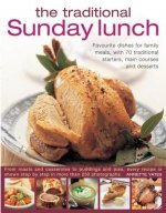 The Traditional Sunday Lunch: Favourite Dishes for Family Meals, with 70 Traditional Starters, Main Courses and Desserts