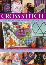 Cross Stitch: Skills, Techniques, 150 Practical Projects