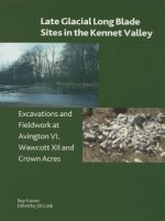 Late Glacial Long Blade Sites in the Kennet Valley: Excavations and Fieldwork at Avington VI, Wawcott XII and Crown Acres