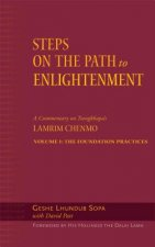 Steps on the Path to Enlightenment, Volume 1: A Commentary on the Lamrim Chenmo; Volume I: The Foundation Practices
